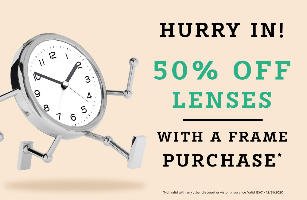 hurry in! 50% off lenses with purchase of frames promotion